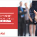 Tecniche di Vendita: come Conquistare la Fiducia del Cliente