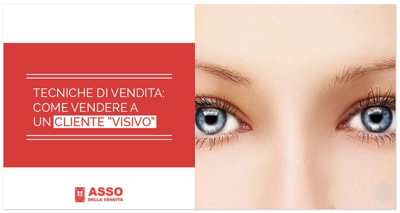"""Tecniche di Vendita: come Vendere a un Cliente """"Visivo"""""""