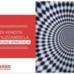 9 Tecniche di Vendita Vincenti utilizzando la Comunicazione Ipnotica